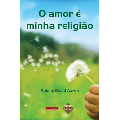 O Amor � minha religi�o