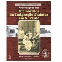 Recordações dos Primórdios da Imigração Judaica em São Paulo