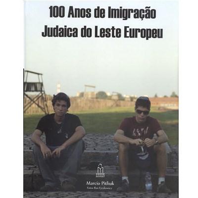 100 Anos de Imigração Judaica do Leste Europeu