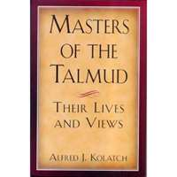 Masters of the Talmud: Their Lives and Views
