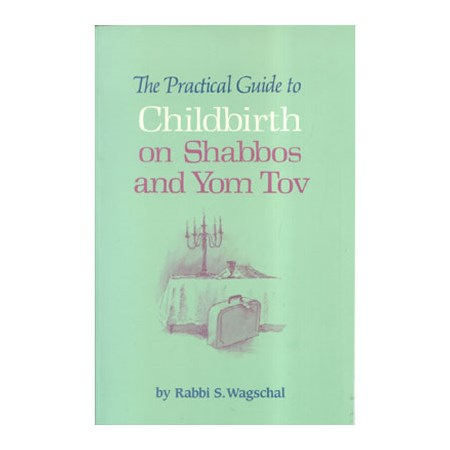 The Practical Guide to Childbirth on Shabbos and Yom Tov